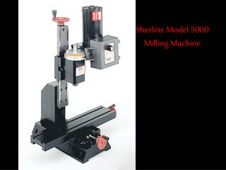 Sherline Model 5000 Milling Machine
