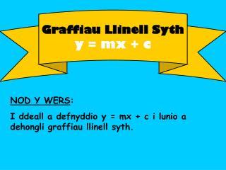 Graffiau Llinell Syth y =  mx  + c
