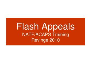 Flash Appeals NATF/ACAPS Training  Revinge 2010