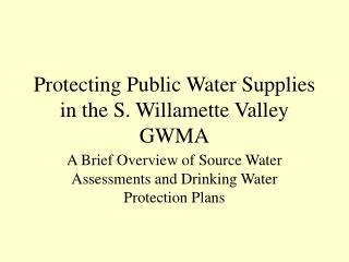 Protecting Public Water Supplies in the S. Willamette Valley GWMA