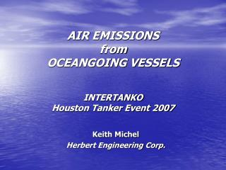 AIR EMISSIONS from OCEANGOING VESSELS INTERTANKO  Houston Tanker Event 2007