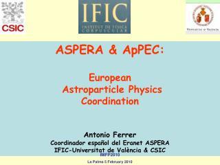 ASPERA & ApPEC: European  Astroparticle Physics Coordination Antonio Ferrer