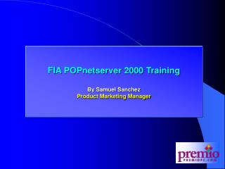 FIA POPnetserver 2000 Training By Samuel Sanchez Product Marketing Manager