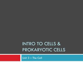 Intro to Cells & Prokaryotic cells