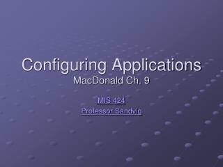 Configuring Applications MacDonald Ch. 9