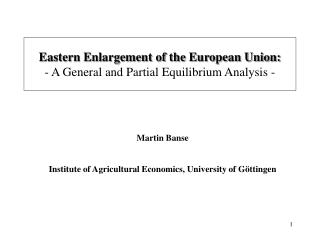 Eastern Enlargement of the European Union: - A General and Partial Equilibrium Analysis -