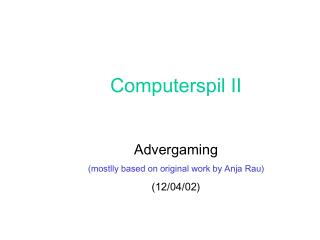 Computerspil II Advergaming (mostlly based on original work by Anja Rau) (12/04/02)