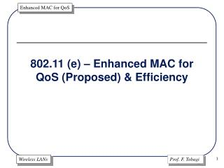 802.11 (e) � Enhanced MAC for QoS (Proposed) & Efficiency