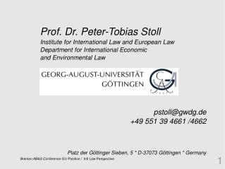 Prof. Dr. Peter-Tobias Stoll Institute for International Law and European Law
