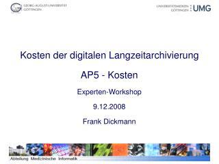 Kosten der digitalen Langzeitarchivierung AP5 - Kosten  Experten-Workshop 9.12.2008 Frank Dickmann