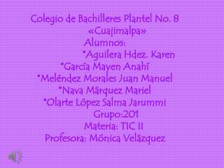 Colegio de Bachilleres Plantel No. 8           «Cuajimalpa» Alumnos: