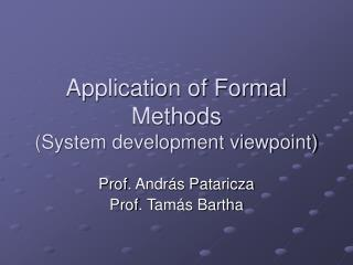 Application of Formal Methods  (System development viewpoint)