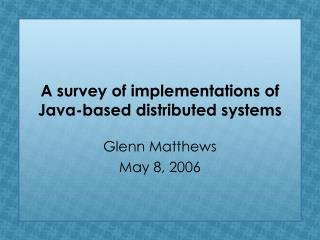 A survey of implementations of Java-based distributed systems