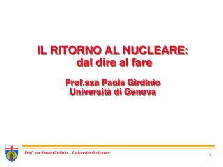 IL RITORNO AL NUCLEARE:  dal dire al fare Prof.ssa Paola Girdinio Università di Genova
