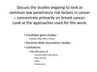 Candidate gene studies CHECK2, ATM, PRIP1, PALB2  Genome Wide Association studies  Limitations