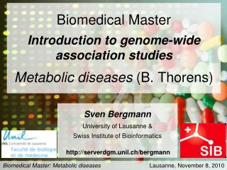 Biomedical Master Introduction to genome-wide association studies Metabolic diseases  (B. Thorens)