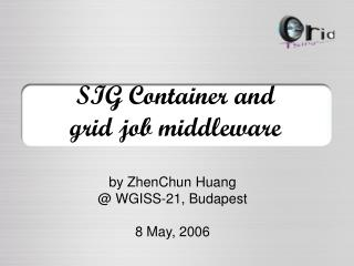 SIG Container and  grid job middleware