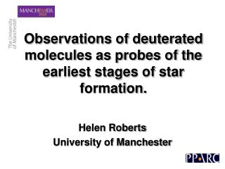 Observations of deuterated molecules as probes of the earliest stages of star formation.