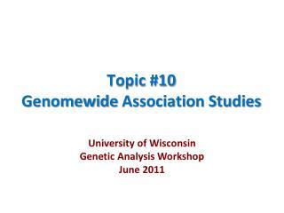 Topic #10 Genomewide  Association Studies