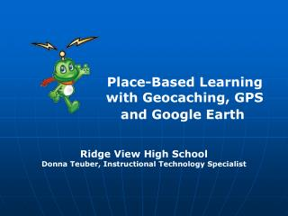 Ridge View High School Donna Teuber, Instructional Technology Specialist