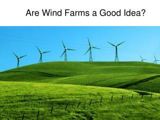 Are Wind Farms a Good Idea?