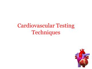 Cardiovascular Testing Techniques