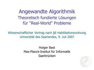 """Angewandte Algorithmik Theoretisch fundierte Lösungen für  """"Real-World""""  Probleme"""