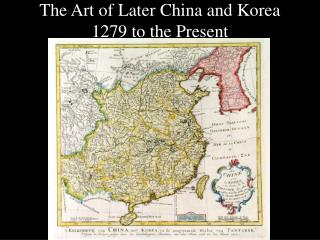 The Art of Later China and Korea 1279 to the Present