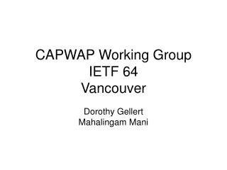 CAPWAP Working Group IETF 64 Vancouver