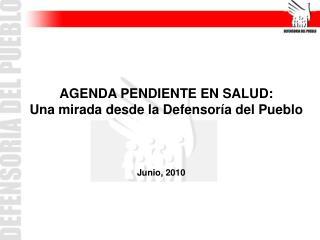 AGENDA PENDIENTE EN SALUD:  Una mirada desde la Defensor a del Pueblo