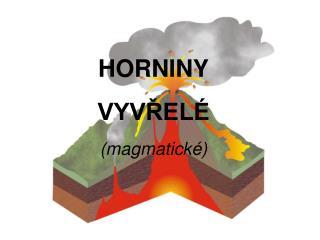 HORNINY VYVŘELÉ  (magmatické)
