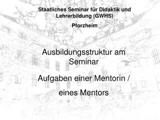 Staatliches Seminar f�r Didaktik und Lehrerbildung (GWHS) Pforzheim