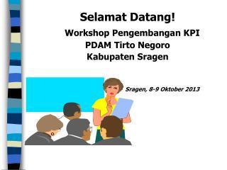 Selamat Datang! Workshop Pengembangan KPI PDAM Tirto Negoro Kabupaten Sragen