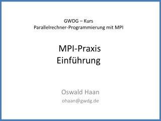 GWDG – Kurs Parallelrechner-Programmierung mit MPI  MPI-Praxis Einführung
