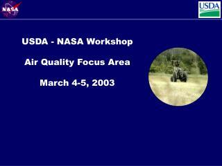 USDA - NASA Workshop Air Quality Focus Area March 4-5, 2003