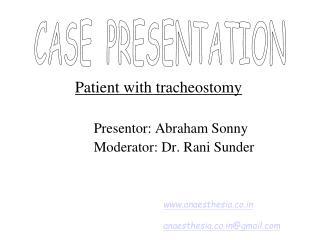 Patient with tracheostomy Presentor: Abraham Sonny Moderator: Dr. Rani Sunder
