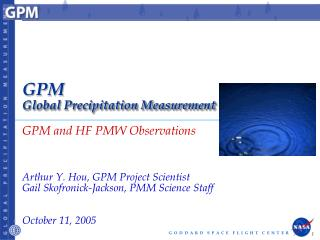 GPM and HF PMW Observations Arthur Y. Hou, GPM Project Scientist