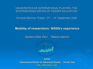 Mobility of researchers: SISSA's experience Giuliana Zotta Vittur  - Tatiana Usenich SISSA