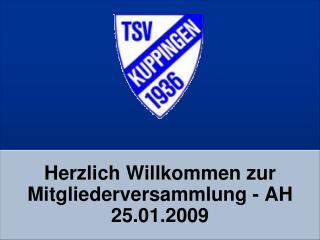 Herzlich Willkommen zur Mitgliederversammlung - AH  25.01.2009