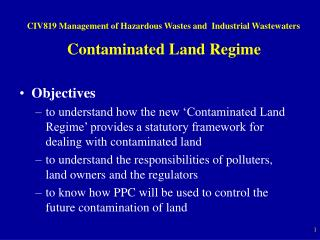 CIV819 Management of Hazardous Wastes and  Industrial Wastewaters Contaminated Land Regime