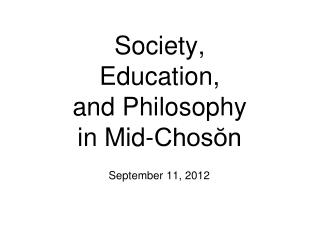 Society,  Education,  and Philosophy in Mid-Chos?n
