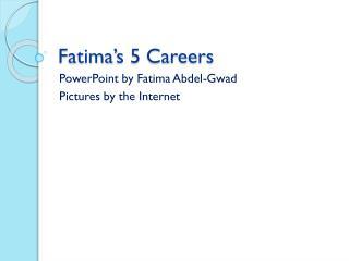 Fatima's 5 Careers