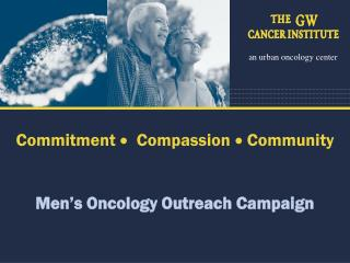 Commitment     Compassion    Community Men's Oncology Outreach Campaign