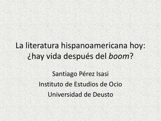 La literatura hispanoamericana hoy: ¿hay vida después del  boom ?