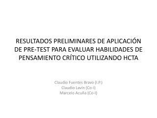 Claudio Fuentes Bravo (I.P.) Claudio Lavín (Co-I) Marcelo Acuña (Co-I)
