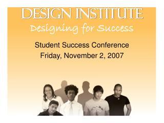 DESIGN INSTITUTE Designing for Success