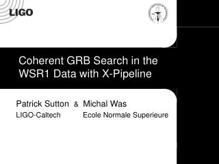 Coherent GRB Search in the  WSR1 Data with X-Pipeline