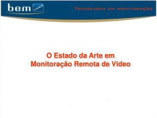 O Estado da Arte em Monitoração Remota de Vídeo