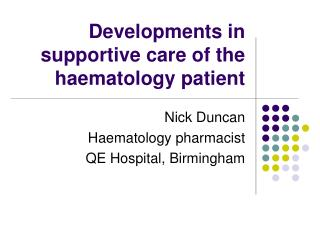 Developments in supportive care of the haematology patient