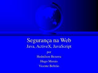 Segurança na Web Java, ActiveX, JavaScript